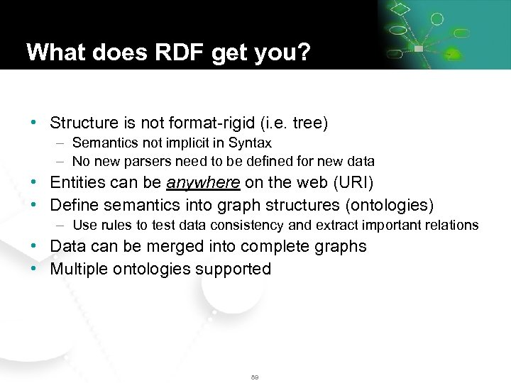 What does RDF get you? • Structure is not format-rigid (i. e. tree) –