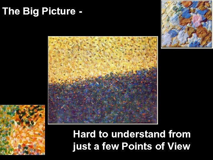 The Big Picture - Hard to understand from just a few Points of View