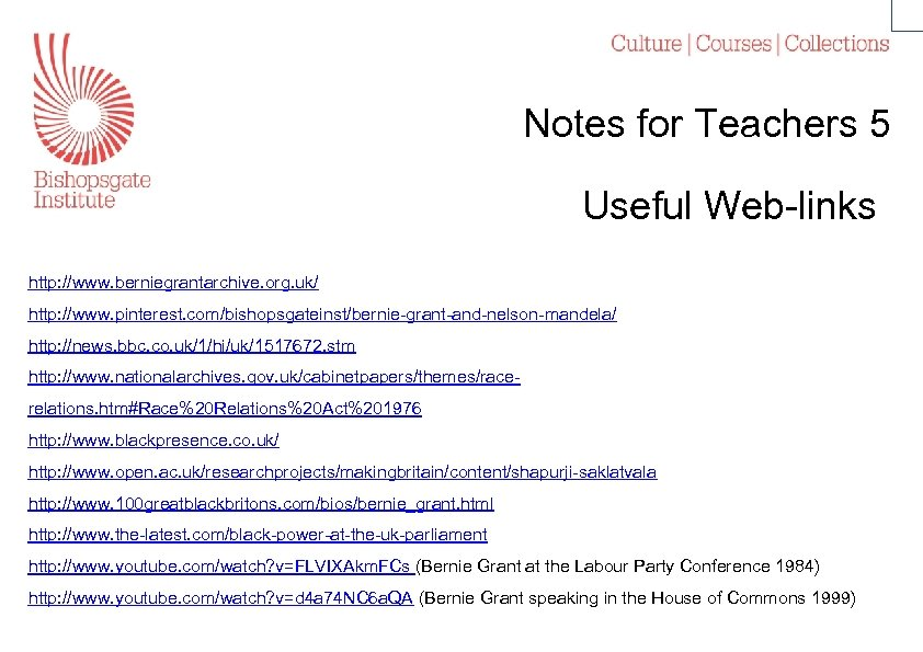 Notes for Teachers 5 Useful Web-links http: //www. berniegrantarchive. org. uk/ http: //www. pinterest.