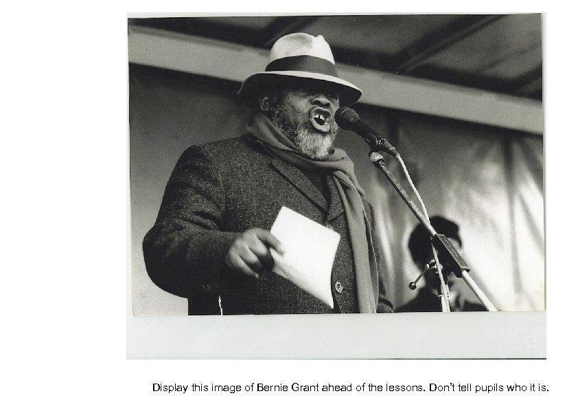 Display this image of Bernie Grant ahead of the lessons. Don't tell pupils who