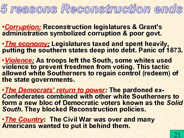 5 reasons Reconstruction ends • Corruption: Reconstruction legislatures & Grant's administration symbolized corruption &