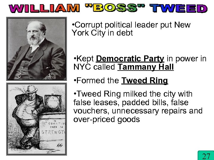 • Corrupt political leader put New York City in debt • Kept Democratic