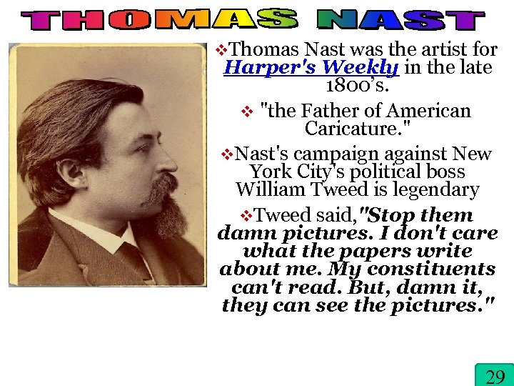 v. Thomas Nast was the artist for Harper's Weekly in the late 1800's. v