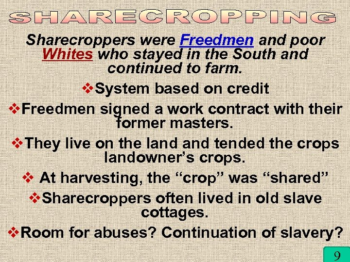 Sharecroppers were Freedmen and poor Whites who stayed in the South and continued to