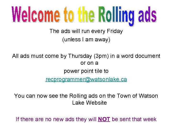The ads will run every Friday (unless I am away) All ads must come