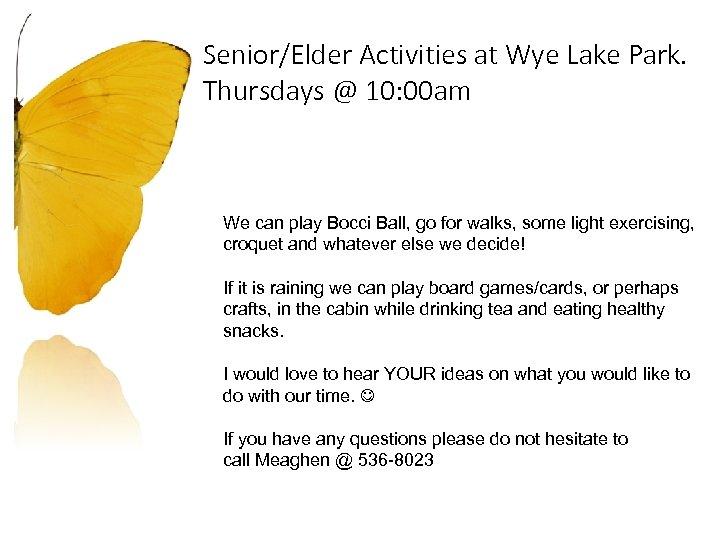 Senior/Elder Activities at Wye Lake Park. Thursdays @ 10: 00 am We can play
