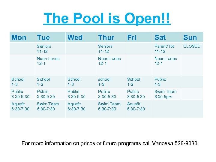 The Pool is Open!! Mon Tue Wed Thur Fri Sat Sun CLOSED Seniors 11