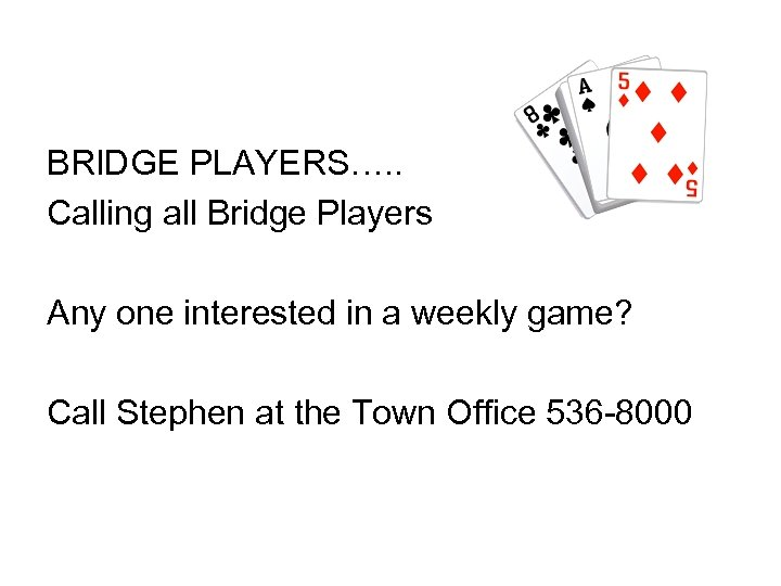 BRIDGE PLAYERS…. . Calling all Bridge Players Any one interested in a weekly game?