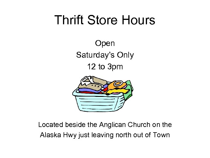 Thrift Store Hours Open Saturday's Only 12 to 3 pm Located beside the Anglican