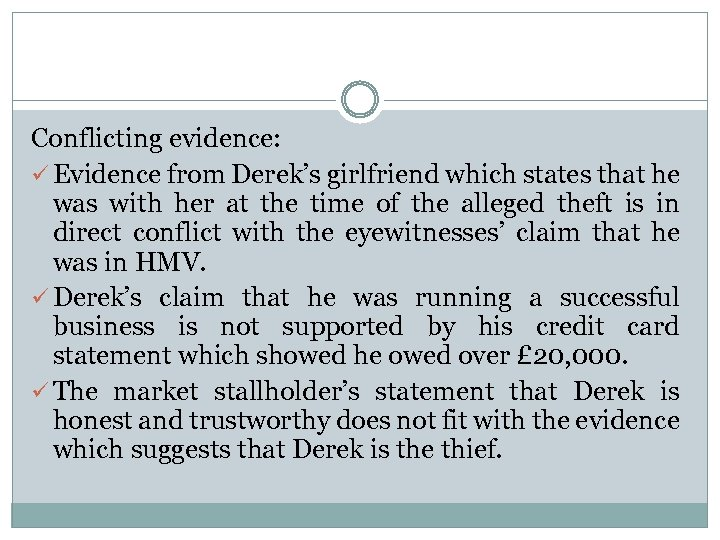 Conflicting evidence: ü Evidence from Derek's girlfriend which states that he was with her