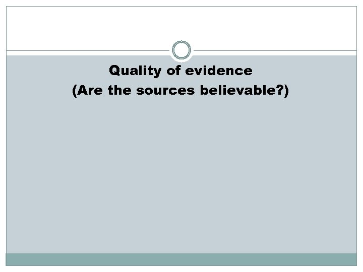 Quality of evidence (Are the sources believable? )