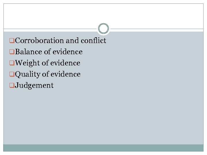 q. Corroboration and conflict q. Balance of evidence q. Weight of evidence q. Quality