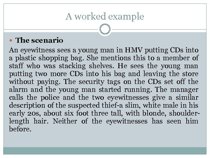 A worked example The scenario An eyewitness sees a young man in HMV putting