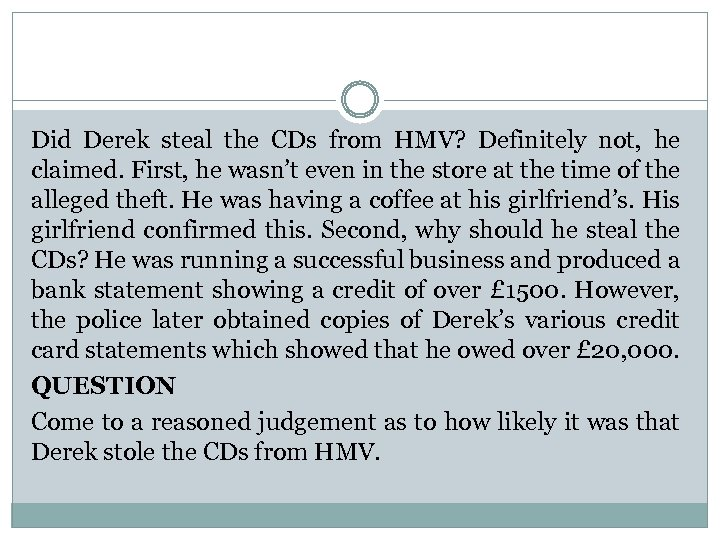 Did Derek steal the CDs from HMV? Definitely not, he claimed. First, he wasn't