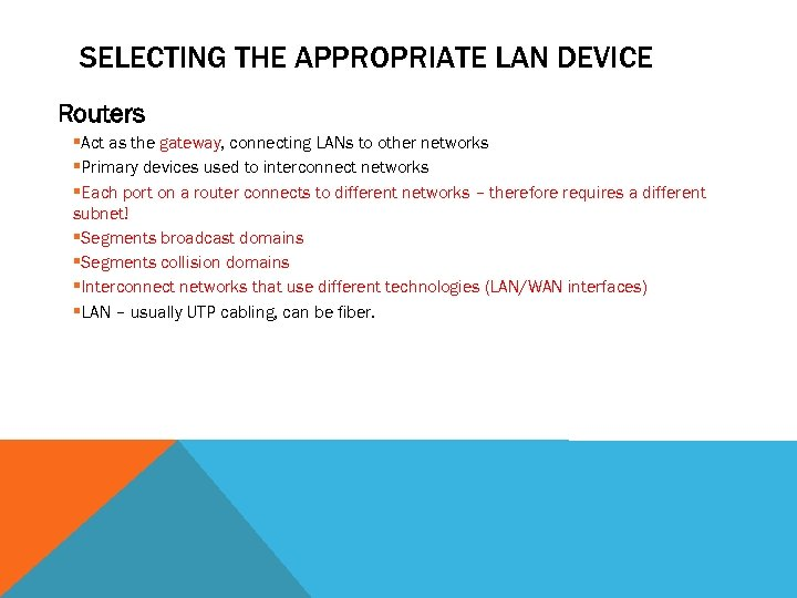 SELECTING THE APPROPRIATE LAN DEVICE Routers §Act as the gateway, connecting LANs to other