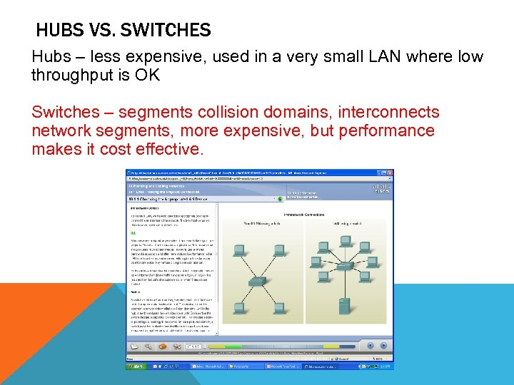 HUBS VS. SWITCHES Hubs – less expensive, used in a very small LAN where