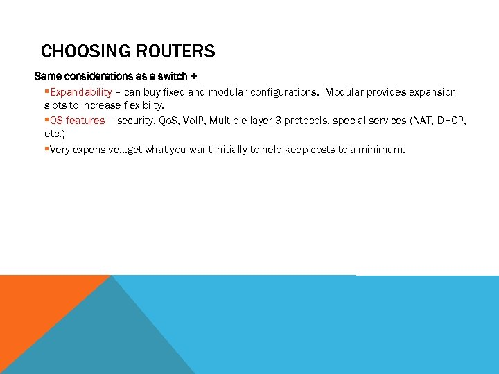CHOOSING ROUTERS Same considerations as a switch + §Expandability – can buy fixed and