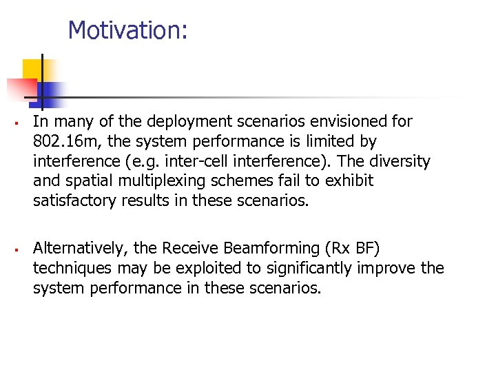 Motivation: § § In many of the deployment scenarios envisioned for 802. 16 m,
