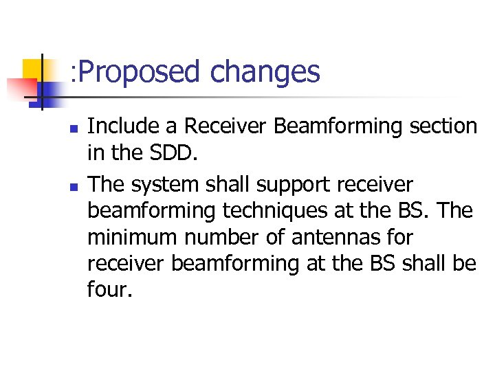 : Proposed changes n n Include a Receiver Beamforming section in the SDD. The