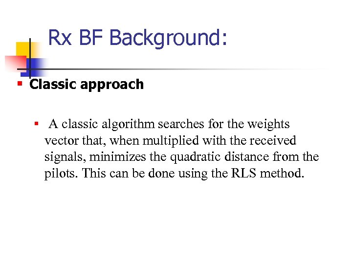 Rx BF Background: § Classic approach § A classic algorithm searches for the weights
