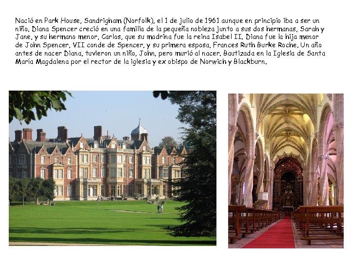 Nació en Park House, Sandrigham (Norfolk), el 1 de julio de 1961 aunque en