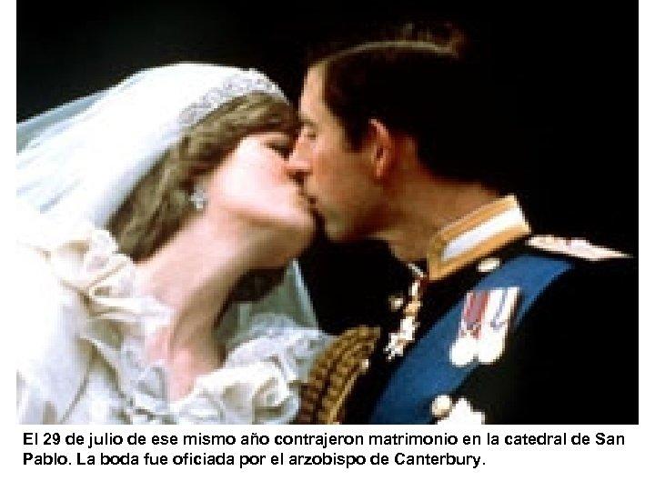 El 29 de julio de ese mismo año contrajeron matrimonio en la catedral de