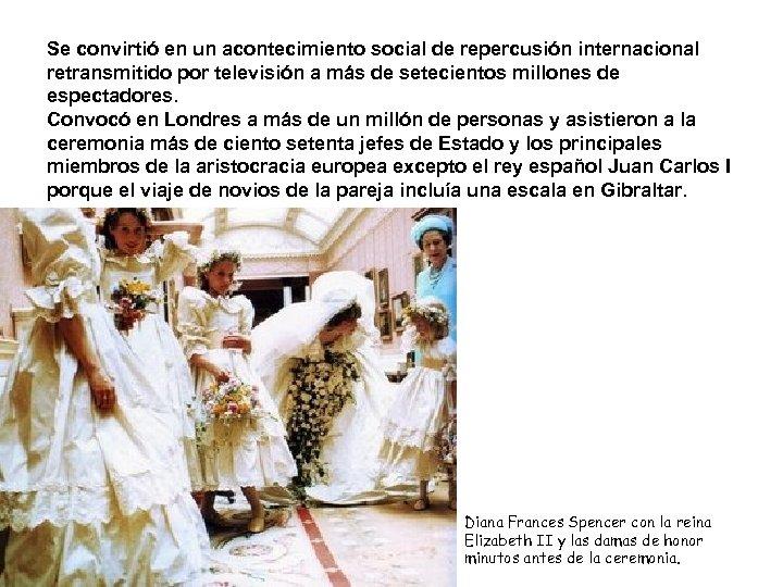 Se convirtió en un acontecimiento social de repercusión internacional retransmitido por televisión a más