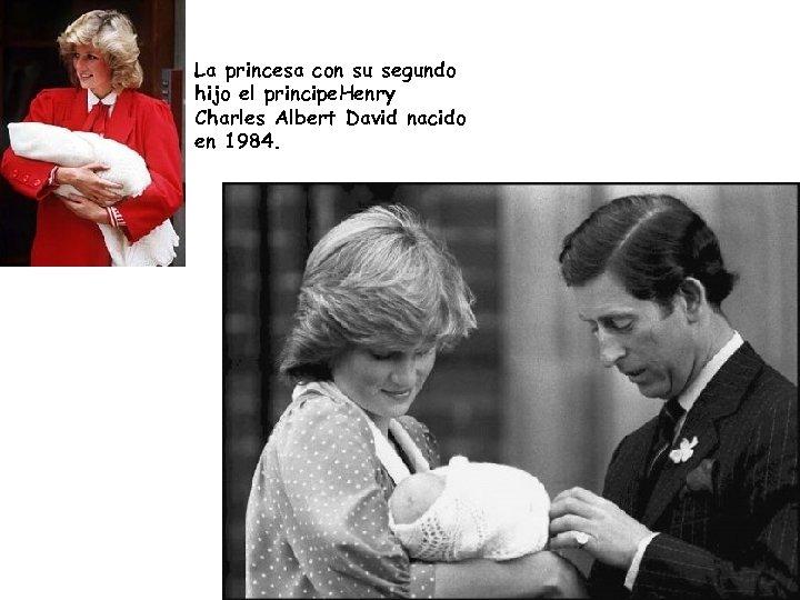 La princesa con su segundo hijo el principe. Henry Charles Albert David nacido en