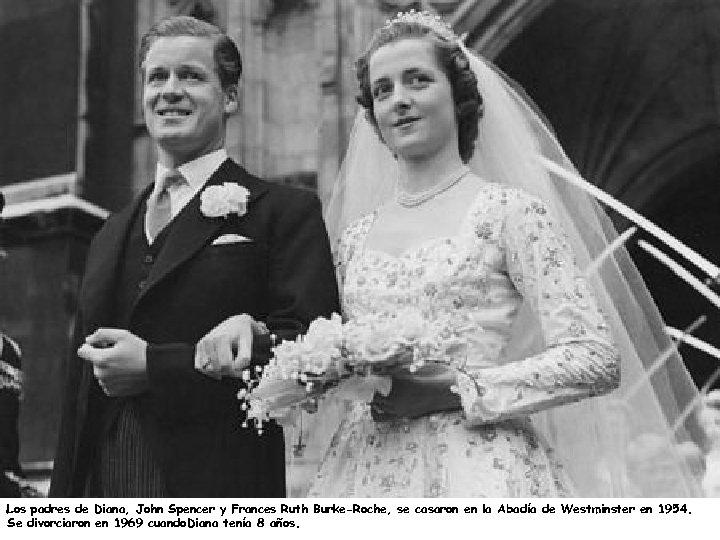 Los padres de Diana, John Spencer y Frances Ruth Burke-Roche, se casaron en la