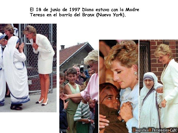 El 18 de junio de 1997 Diana estuvo con la Madre Teresa en el