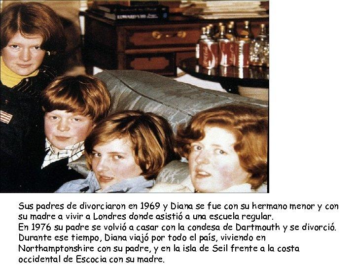 Sus padres de divorciaron en 1969 y Diana se fue con su hermano menor