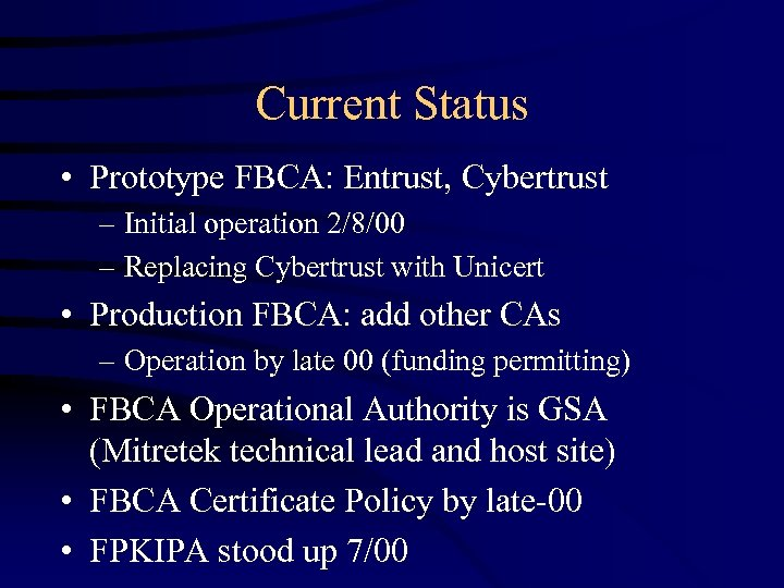 Current Status • Prototype FBCA: Entrust, Cybertrust – Initial operation 2/8/00 – Replacing Cybertrust