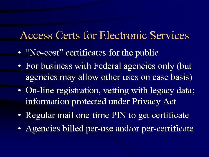 "Access Certs for Electronic Services • ""No-cost"" certificates for the public • For business"
