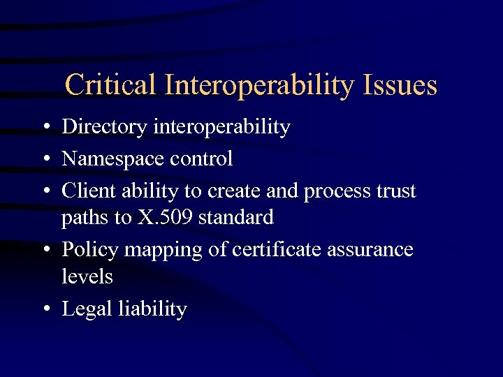 Critical Interoperability Issues • Directory interoperability • Namespace control • Client ability to create