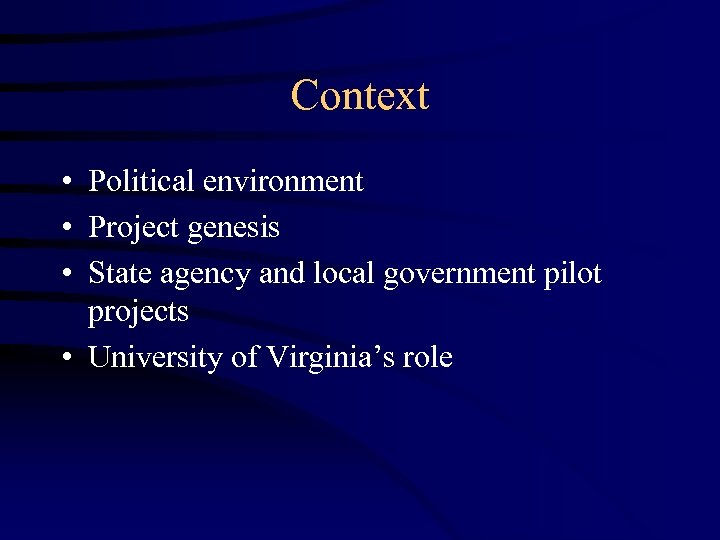 Context • Political environment • Project genesis • State agency and local government pilot