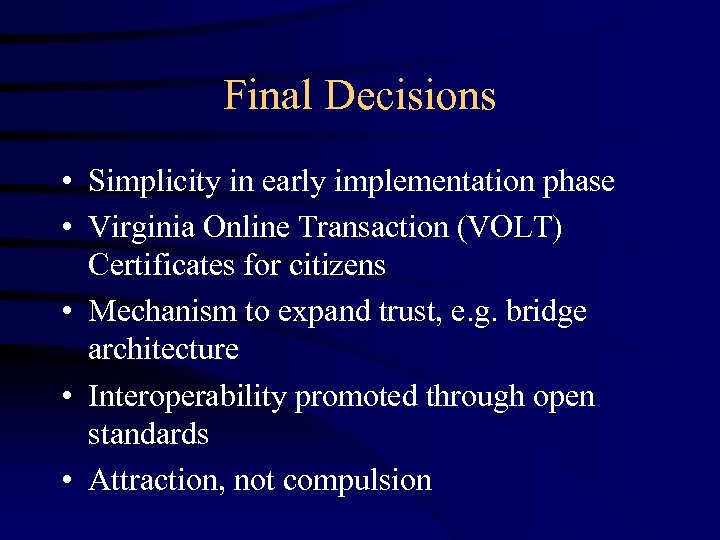 Final Decisions • Simplicity in early implementation phase • Virginia Online Transaction (VOLT) Certificates