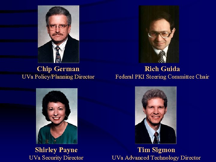 Chip German Rich Guida UVa Policy/Planning Director Federal PKI Steering Committee Chair Shirley Payne
