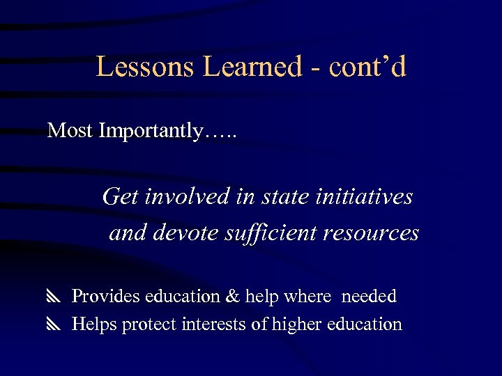 Lessons Learned - cont'd Most Importantly…. . Get involved in state initiatives and devote