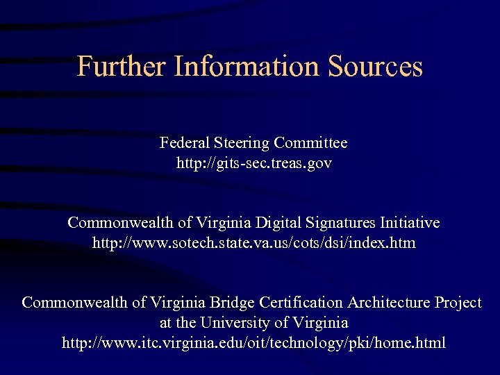 Further Information Sources Federal Steering Committee http: //gits-sec. treas. gov Commonwealth of Virginia Digital