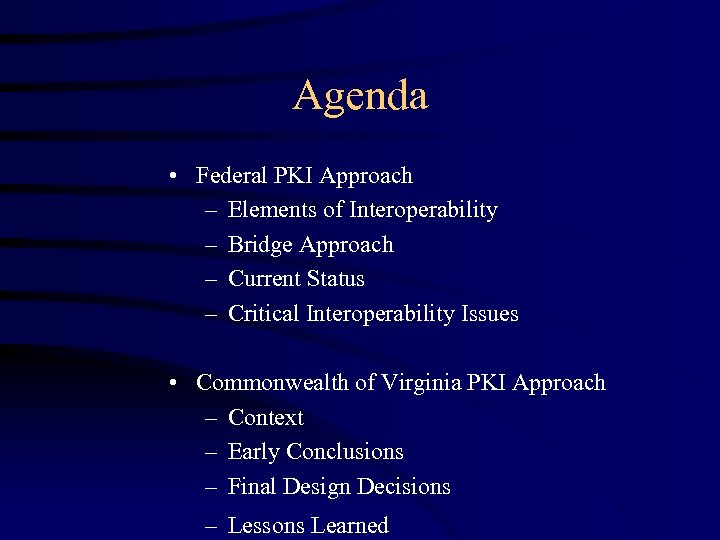 Agenda • Federal PKI Approach – Elements of Interoperability – Bridge Approach – Current