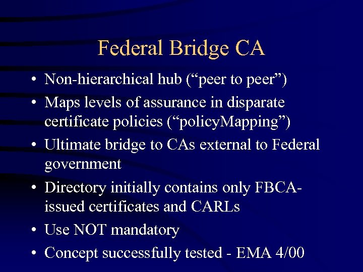 "Federal Bridge CA • Non-hierarchical hub (""peer to peer"") • Maps levels of assurance"