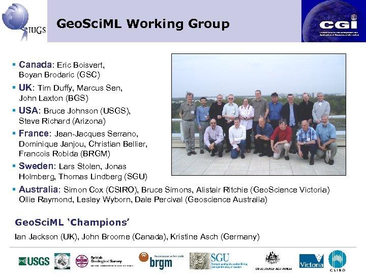 Geo. Sci. ML Working Group § Canada: Eric Boisvert, Boyan Brodaric (GSC) § UK: