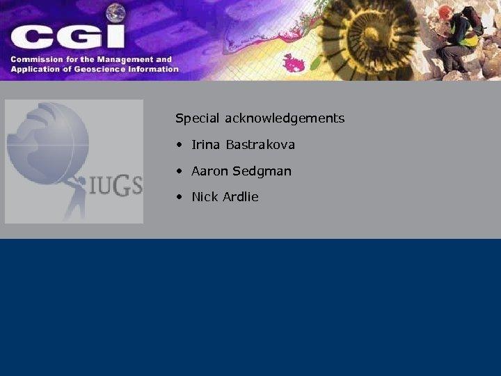 Special acknowledgements • Irina Bastrakova • Aaron Sedgman • Nick Ardlie