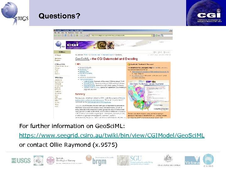 Questions? For further information on Geo. Sci. ML: https: //www. seegrid. csiro. au/twiki/bin/view/CGIModel/Geo. Sci.
