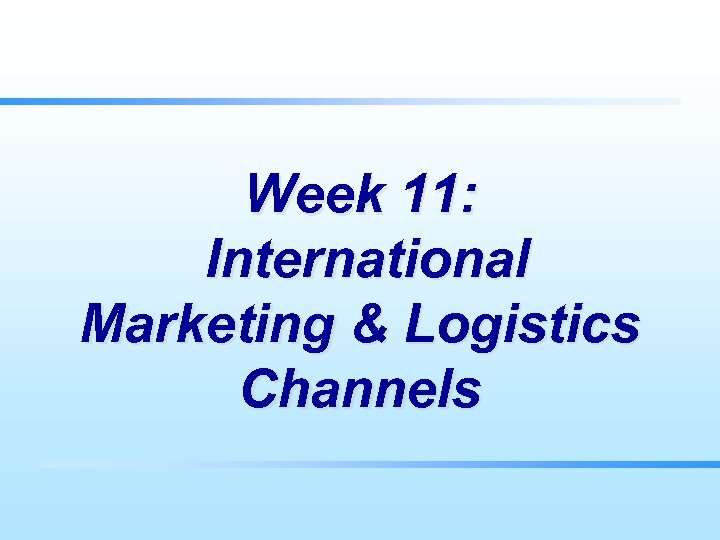 Week 11: International Marketing & Logistics Channels