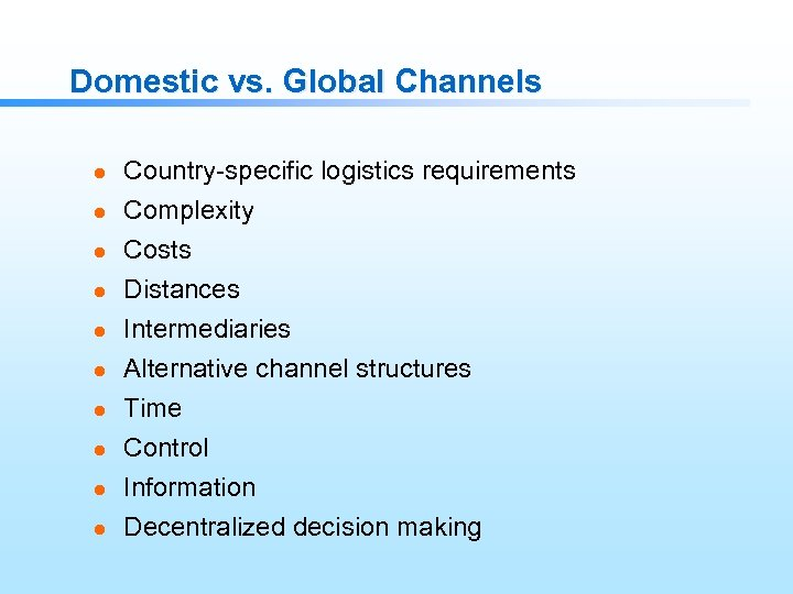 Domestic vs. Global Channels l l l l l Country-specific logistics requirements Complexity Costs