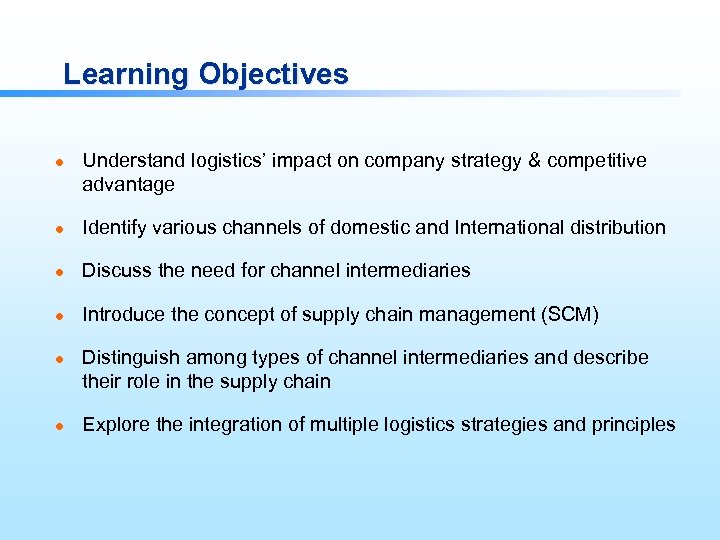 Learning Objectives l Understand logistics' impact on company strategy & competitive advantage l Identify
