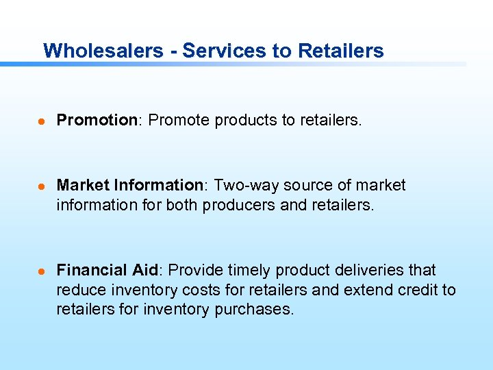 Wholesalers - Services to Retailers l l l Promotion: Promote products to retailers. Market