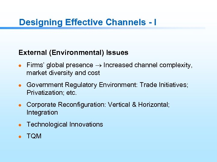 Designing Effective Channels - I External (Environmental) Issues l l l Firms' global presence