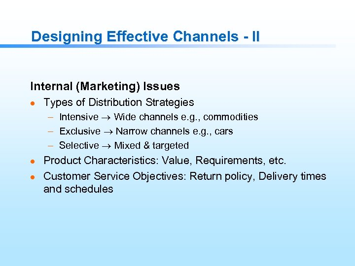 Designing Effective Channels - II Internal (Marketing) Issues l Types of Distribution Strategies –